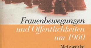Ulla Wischermann: Frauenbewegungen und Öffentlichkeit um 1900